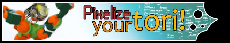 Pixelize Your Tori